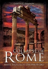 The Collapse of Rome: Marius, Sulla and the First Civil War, 91-70 BC
