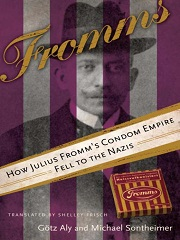 Fromms: How Julius Fromm's Condom Empire Fell to the Nazis