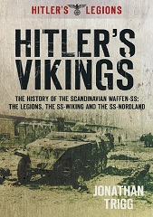 Hitler's Vikings: The History of the Scandinavian Waffen-SS: The Legions, the SS Wiking and the SS Nordland
